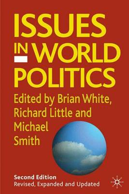 Issues in World Politics, Second Edition - White, Brian (Editor), and Little, Richard, Professor (Editor), and Smith, Mitchell (Editor)
