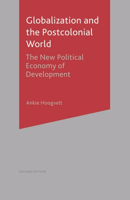 Globalization and the Postcolonial World: The New Political Economy of Development - Hoogvelt, Ankie, Dr.