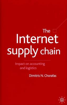 The Internet Supply Chain: Impact on Accounting and Logistics - Chorafas, Dimitris N, Professor