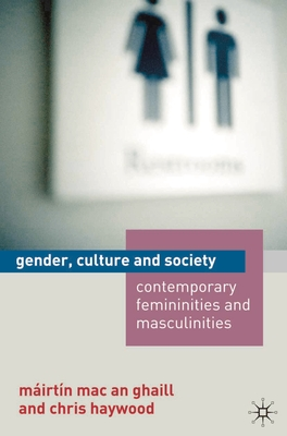 Gender, Culture and Society: Contemporary Femininities and Masculinities - Mac an Ghaill, Mairtin, and Haywood, Chris
