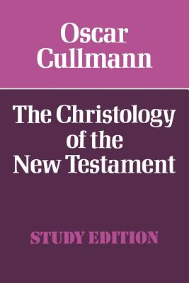 The Christology of the New Testament - Cullmann, Oscar, and Guthrie, S.G. (Translated by), and Hall, C.A.M. (Translated by)