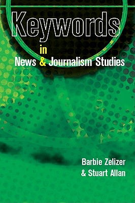 Keywords in News and Journalism Studies - Zelizer, Barbie, Dr., and Allan, Stuart