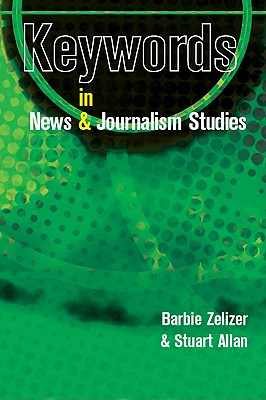 Key Words in News and Journalism - Zelizer, Barbie, and Allan, Stuart