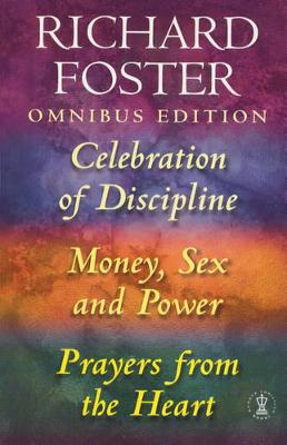 """Richard Foster Omnibus: """"Celebration of Discipline"""", """"Money, Sex and Power"""", """"Prayers from the Heart"""" - Foster, Richard"""