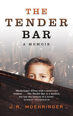 The Tender Bar: A Memoir - Moehringer, J. R.
