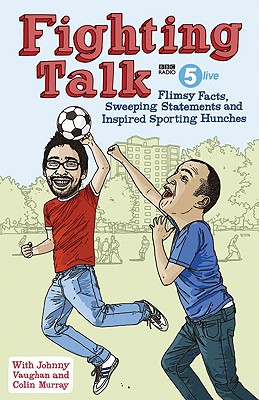 Fighting Talk: Flimsy Facts, Sweeping Statements and Inspired Sporting Hunches - Vaughan, Johnny, and Murray, Colin, Professor