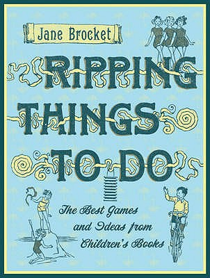 Ripping Things to Do: The Best Games and Ideas from Children's Books - Brocket, Jane