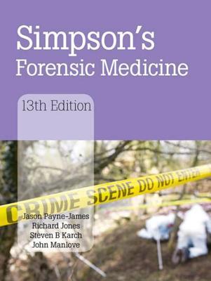 Simpson's Forensic Medicine: Main - Payne-James, Jason, and Karch, Steven B., and Jones, Richard