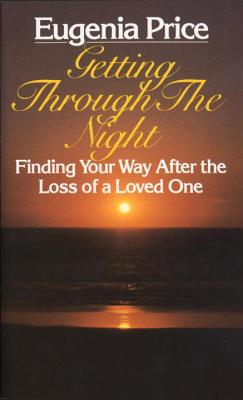 Getting Through the Night: Finding Your Way After the Loss of a Loved One - Price, Eugenia