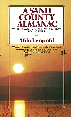 A Sand County Almanac: With Essays on Conservation from Round River - Leopold, Aldo (Foreword by), and Leopold, Carolyn Clugston (Preface by), and Leopold, Luna Bergere (Preface by)