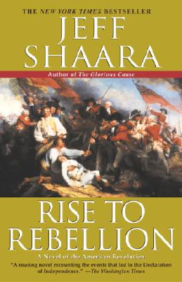 Rise to Rebellion: A Novel of the American Revolution - Shaara, Jeff