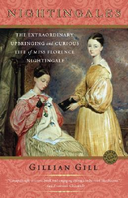 Nightingales: The Extraordinary Upbringing and Curious Life of Miss Florence Nightingale - Gill, Gillian, Ph.D.