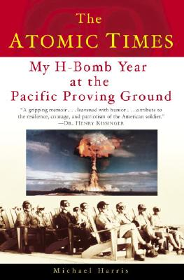 The Atomic Times: My H-Bomb Year at the Pacific Proving Ground - Harris, Michael
