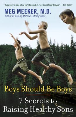Boys Should Be Boys: 7 Secrets to Raising Healthy Sons - Meeker, Meg, Dr., M.D.