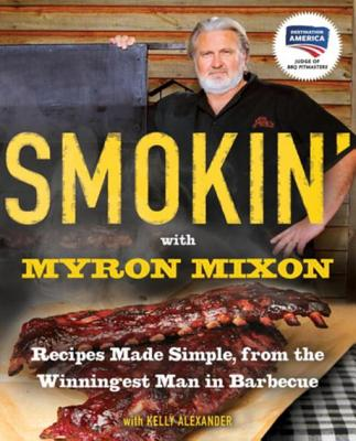 Smokin' with Myron Mixon: Recipes Made Simple, from the Winningest Man in Barbecue - Mixon, Myron
