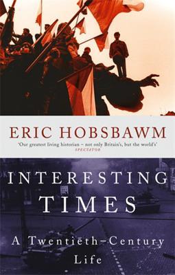Interesting Times: A Twentieth-Century Life - Hobsbawm, Eric