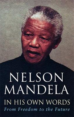 In His Own Words: From Freedom to the Future - Mandela, Nelson