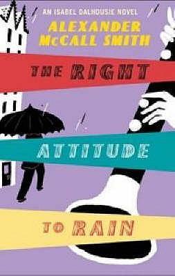 The Right Attitude to Rain: An Isabel Dalhousie Novel - McCall Smith, Alexander