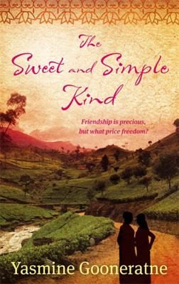 The Sweet and Simple Kind: A Poetic Account of a Nation's Troubled Awakening - Gooneratne, Yasmine