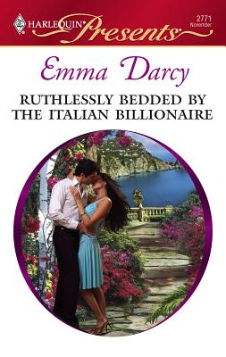Ruthlessly Bedded by the Italian Billionaire - Darcy, Emma