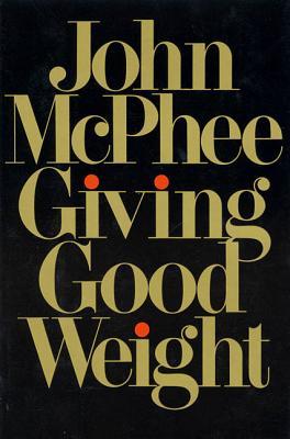 Giving Good Weight - McPhee, John