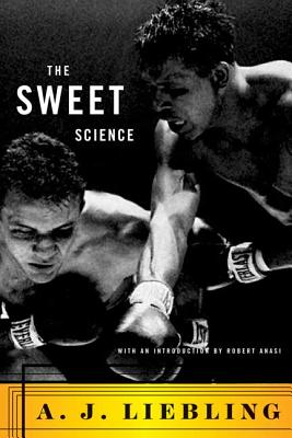 The Sweet Science - Liebling, A J, and Anasi, Robert (Introduction by)