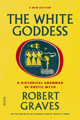 The White Goddess: A Historical Grammar of Poetic Myth - Graves, Robert, and Lindop, Grevel, PH.D. (Editor)