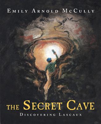 The Secret Cave: Discovering Lascaux - McCully, Emily Arnold