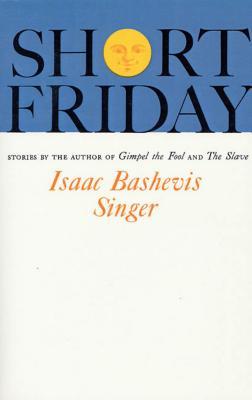 Short Friday - Singer, Isaac Bashevis