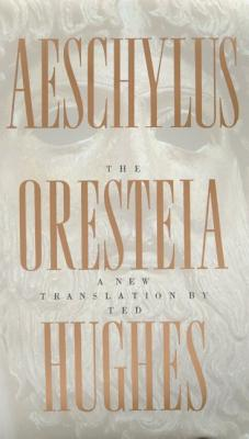 The Oresteia of Aeschylus: A New Translation by Ted Hughes - Hughes, Ted (Translated by), and Aeschylus
