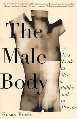 The Male Body: A New Look at Men in Public and in Private - Bordo, Susan