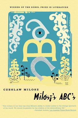 Milosz's ABC's - Milosz, Czeslaw, and Levine, Madeline (Translated by)