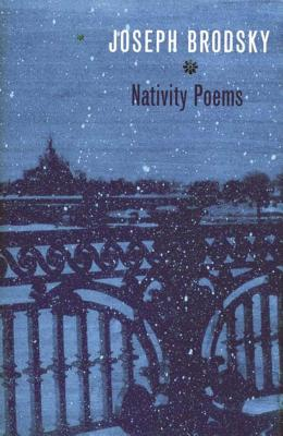Nativity Poems: Bilingual Edition - Brodsky, Joseph (Translated by), and Lemkhin, Mikhail (Translated by), and Green, Melissa (Translated by)