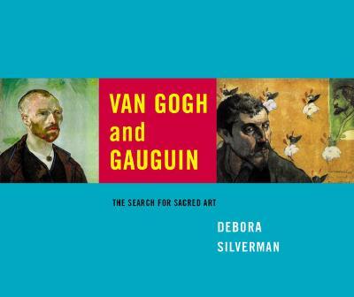 Van Gogh and Gauguin: The Search for Sacred Art - Silverman, Debora