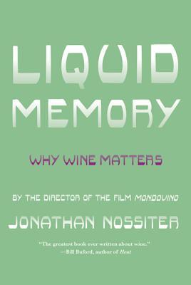 Liquid Memory: Why Wine Matters - Nossiter, Jonathan