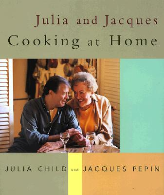 Julia and Jacques Cooking at Home - Child, Julia (Introduction by), and Pepin, Jacques (Introduction by), and Hirsheimer, Christopher (Photographer)