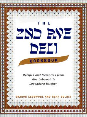 The 2nd Ave Deli Cookbook: Recipes and Memories from Abe Lebewohl's Legendary New York Kitchen - Lebewohl, Sharon, and Bulkin, Rena, and Lebewohl, Jack (Foreword by)
