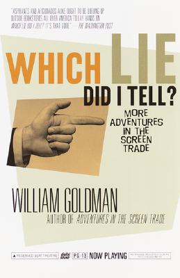 Which Lie Did I Tell?: More Adventures in the Screen Trade - Goldman, William