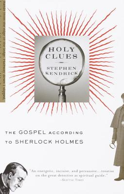 Holy Clues: The Gospel According to Sherlock Holmes - Kendrick, Stephen