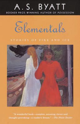 Elementals: Stories of Fire and Ice - Byatt, A S