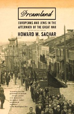 Dreamland: Europeans and Jews in the Aftermath of the Great War - Sachar, Howard Morley