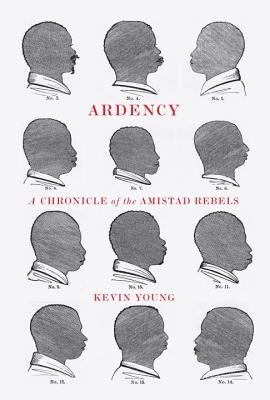Ardency: A Chronicle of the Amistad Rebels - Young, Kevin