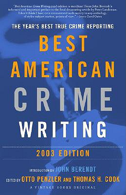 The Best American Crime Writing: 2003 Edition: The Year's Best True Crime Reporting - Cook, Thomas H (Editor), and Penzler, Otto (Editor), and Berendt, John (Editor)