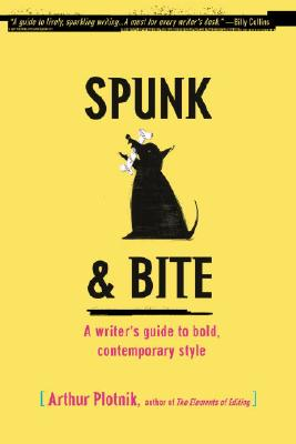 Spunk & Bite: A Writer's Guide to Bold, Contemporary Style - Plotnik, Arthur