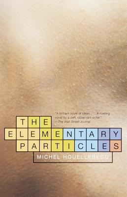 The Elementary Particles - Houellebecq, Michel, and Wynne, Frank (Translated by)