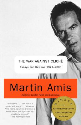 The War Against Cliche: Essays and Reviews 1971-2000 - Amis, Martin
