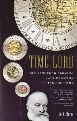 Time Lord: Sir Sandford Fleming and the Creation of Standard Time - Blaise, Clark