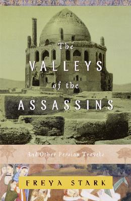The Valleys of the Assassins: And Other Persian Travels - Stark, Freya