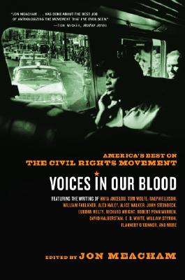 Voices in Our Blood: America's Best on the Civil Rights Movement - Meacham, Jon (Editor)