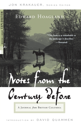Notes from the Century Before: A Journal from British Columbia - Hoagland, Edward, and Krakauer, Jon (Introduction by), and Quammen, David (Introduction by)